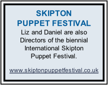 SKIPTON   PUPPET FESTIVAL Liz and Daniel are also   Directors of the biennial International Skipton  Puppet Festival.  www.skiptonpuppetfestival.co.uk